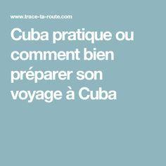 Cuba pratique ou comment bien préparer son voyage à Cuba