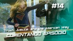 Supergirl -Truth, Justice, and the American Way (S1E14) #Comentando Epis...