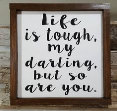 Life Is Tough, My Darling, But So Are You Framed Wood Sign Farmhouse Sign x Life Is Tough, My Darling, But So Are You Wood Sign - Herzlich willkommen Wood Signs Sayings, Sign Quotes, Wooden Signs, Country Wood Signs, Funny Wood Signs, Wooden Boards, Framed Quotes, Chalkboard Quotes, Farmhouse Frames