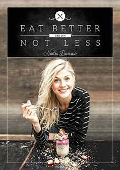 Eat Better Not Less - Nadia Damaso