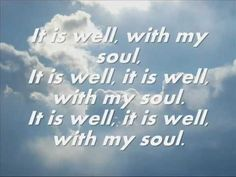 It Is Well With My Soul - Chris Rice   One of Daddy's favorite songs.