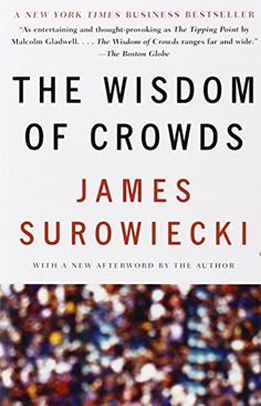 The Wisdom of Crowds: James Surowiecki. Large groups of people are smarter than an elite few, no matter how brilliant—better at solving problems, fostering innovation, coming to wise decisions, even predicting the future. Anchor Books, Political Books, Behavioral Economics, Malcolm Gladwell, Learn Faster, Social Science, Reading Lists, Thought Provoking, Better Life