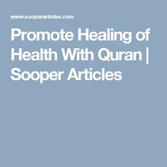 Promote Healing of Health With Quran | Sooper Articles