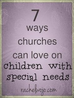 7 Ways Churches Can Love on Children with Special Needs- ideas for ministering to families no matter the size of the church!