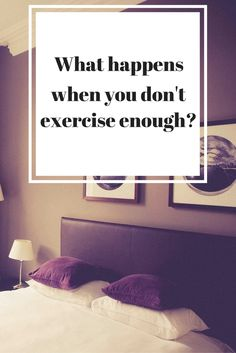 What happens when you don't exercise enough? Not just weight gain!