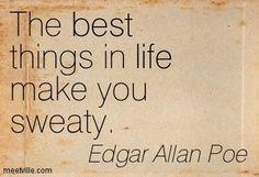 Edgar Allan Poe: Det bästa i livet gör dig svettig.  livet, filosofiska, kärlek, inspirera,