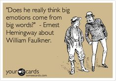 Ernest Hemingway | To which Faulkner replied: 'He has never been known to use a word that might send a reader to the dictionary.'