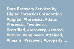 Data Recovery Services by Digital Forensics Corporation #digital, #forensics, #data, #forensic, #evidence, #certified, #recovery, #stored, #drives, #engineers, #trained, #means, #recover, #properly, #ensure http://usa.remmont.com/data-recovery-services-by-digital-forensics-corporation-digital-forensics-data-forensic-evidence-certified-recovery-stored-drives-engineers-trained-means-recover-properly/  # DATA RECOVERY FROM DAMAGED DEVICES / DELETED FILES Because business records and other kinds…