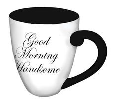 Elegant Good Morning Handsome Coffee Cup