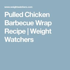 Pulled Chicken Barbecue Wrap Recipe | Weight Watchers