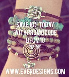You've had these bracelets on your wish list for ages...save 10% today and get them for yourself! Your'e worth it. www.everdesigns.com