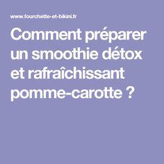 Comment préparer un smoothie détox et rafraîchissant pomme-carotte ?