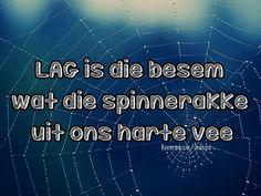 Lag is die besem wat die spinnerakke uit ons harte vee. Afrikaans Quotes, New Perspective, True Words, Jokes, Faith, Motivation, Sayings, Life, Inspiration