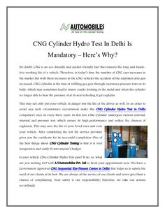 This may save the life of your loved ones and even your vehicle. After completing the test the service provider gives you the certificate for its successful completion. One of the best things about CNG Cylinder Testing is that it is very inexpensive and easily fit into anyone's budget. Is your vehicle CNG Cylinder Hydro Test pass? If no, so, what are you waiting for?