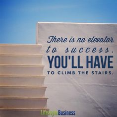 There is no elevator to #Success.  You'll have to climb the stairs.    #SuccessTRAIN RT @LifestyleBizMag