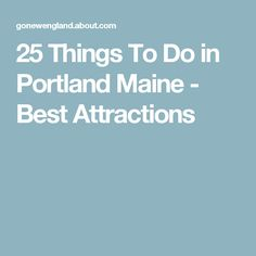 25 Things To Do in Portland Maine - Best Attractions