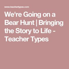 We're Going on a Bear Hunt | Bringing the Story to Life - Teacher Types