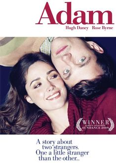 Adam (2009) PG 13 - Director: Max Mayer -  Writer: Max Mayer  -  Stars: Hugh Dancy, Rose Byrne, Peter Gallagher  - dam, a lonely man with Asperger's Syndrome, develops a relationship with his upstairs neighbor, Beth. - DRAMA / ROMANCE