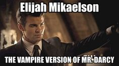 Elijah Mikaelson - Mr. Darcy.   whomever wrote this ^^^ is awesome.