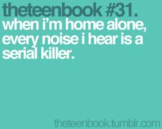when i'm home alone, every noise i hear is a serial killer. Teen Quotes, Book Quotes, Funny Quotes, Qoutes, Amazing Quotes, Great Quotes, Books For Teens, Speak The Truth, Teenager Posts