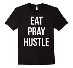 Amazon.com: Eat Pray Hustle T-shirt: Clothing