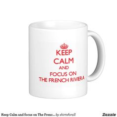 Keep Calm and focus on The French Riviera Classic White Coffee Mug
