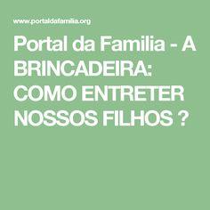 Portal da Familia - A BRINCADEIRA: COMO ENTRETER NOSSOS FILHOS ?