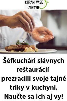 Šéfkuchári slávnych reštaurácií prezradili svoje tajné triky v kuchyni. Naučte sa ich aj vy! Ale, Recipes, Ales, Recipies, Ripped Recipes, Recipe, Cooking Recipes