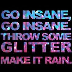 Go insane go insane throw some glitter make it rain :) Kesha song- Blow Lyric Quotes, Me Quotes, Qoutes, Sparkle Quotes, Make It Rain, Going Insane, I Love Music, Music Lyrics, Frases