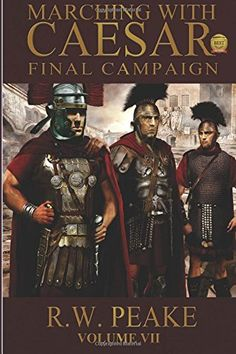 Final Campaign (Marching With Caesar) by R. W. Peake http://www.amazon.com/dp/0989734862/ref=cm_sw_r_pi_dp_DHkgvb140BKFT