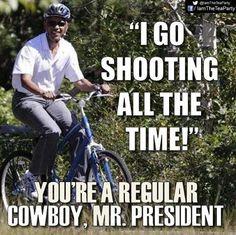 "Obama: ""I go shooting all the time!"" You're a regular cowboy, Mr. President."