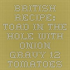 British Recipe: Toad in the Hole With Onion Gravy - 12 Tomatoes