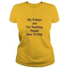 my_fridays_are_for_teaching_people_how_t T-Shirts #gift #ideas #Popular #Everything #Videos #Shop #Animals #pets #Architecture #Art #Cars #motorcycles #Celebrities #DIY #crafts #Design #Education #Entertainment #Food #drink #Gardening #Geek #Hair #beauty #Health #fitness #History #Holidays #events #Home decor #Humor #Illustrations #posters #Kids #parenting #Men #Outdoors #Photography #Products #Quotes #Science #nature #Sports #Tattoos #Technology #Travel #Weddings #Women