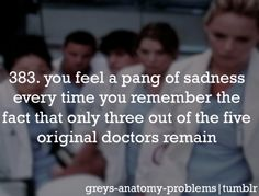383. you feel a pang of sadness every time you remember the fact that only three out of the five original doctors remain