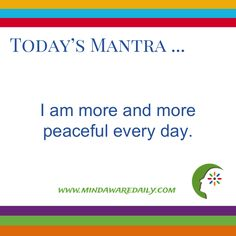 Today's #Mantra. . . I am more and more peaceful every day.  #affirmation #trainyourbrain #ltg Would you like these mantras in your email inbox?  Click here:
