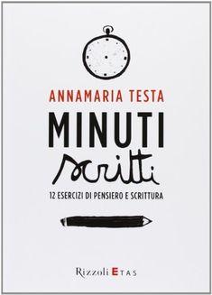 Amazon.it: Minuti scritti. 12 esercizi di pensiero e scrittura - Annamaria Testa - Libri