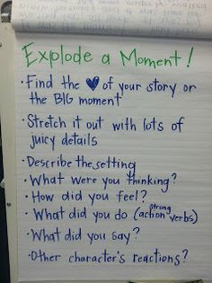 Narrative writing- explode a moment anchor chart (picture only) Writing Mini Lessons, Writing Classes, Writing Workshop, Teaching Writing, Writing Skills, Writing Ideas, Kindergarten Writing, Writing Process, Writing Rubrics