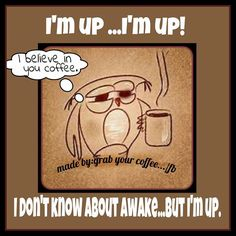 I don't know about awake...but I'm up! #coffee