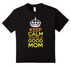Kids Keep Calm You're a Good Mom 4 Black Best T-Shirts http://www.amazon.com/dp/B01DUXLH14/ref=cm_sw_r_pi_dp_I9lcxb01H3ZPE
