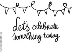let's celebrate something today