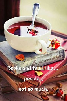 Books and tea I like... people... not so much.