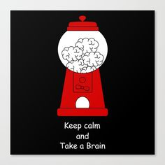 Frameless Canvas Prints with keep calm and take a brain by Alice Vacca #brain #human #concept #gumball #keep #calm #mind #frameless #canvas #print #art #home #decor