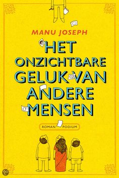 2013 Manu Joseph - Het onzichtbare geluk van andere mensen
