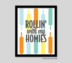 Rolling pin art - Rollin' with my homies rap lyrics,funny baking art, funny kitchen kitchen print, rap print, coolio lyrics art Kitchen Prints, Kitchen Art, Home Decor Kitchen, Funny Kitchen, Kitchen Signs, Funny Rap Lyrics, Sign Quotes, Funny Quotes, Bakery Sign