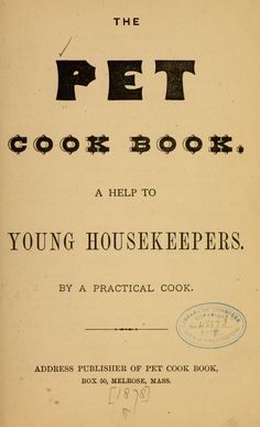 The Pet Cook Book; A help to young housekeepers by a practical cook c. 1878