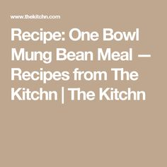 One Bowl Mung Bean Meal | Recipe | Beans, Meals and Bowls