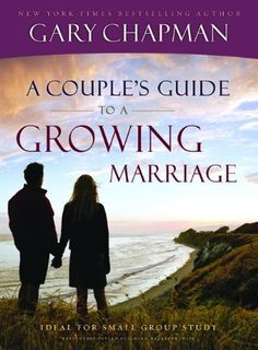 A Couple's Guide to a Growing Marriage by Gary D. Chapman