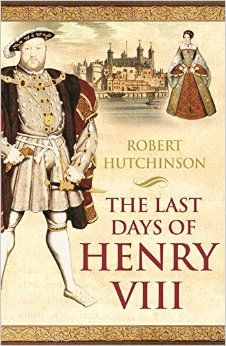 The Last Days Of Henry VIII by Robert Hutchinson (February 2013) Image from: http://ecx.images-amazon.com/images/I/51J3SIcx%2BmL._SY344_BO1,204,203,200_.jpg