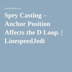 Spey Casting – Anchor Position Affects the D Loop.   LinespeedJedi