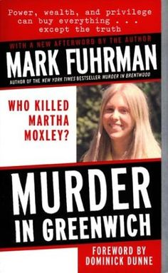 "Murder in Greenwich  Expert investigator Mark Fuhrman, the controversial former LAPD homicide detective and author of the national bestseller "" Murder in Brentwood, "" uncovers explosive new information as he analyses the still unsolved murder of fifteen-year-old Martha Moxley, who was bludgeoned with a golf club on the grounds of her family's exclusive Greenwich, Connecticut, estate on October 30, 1975."
